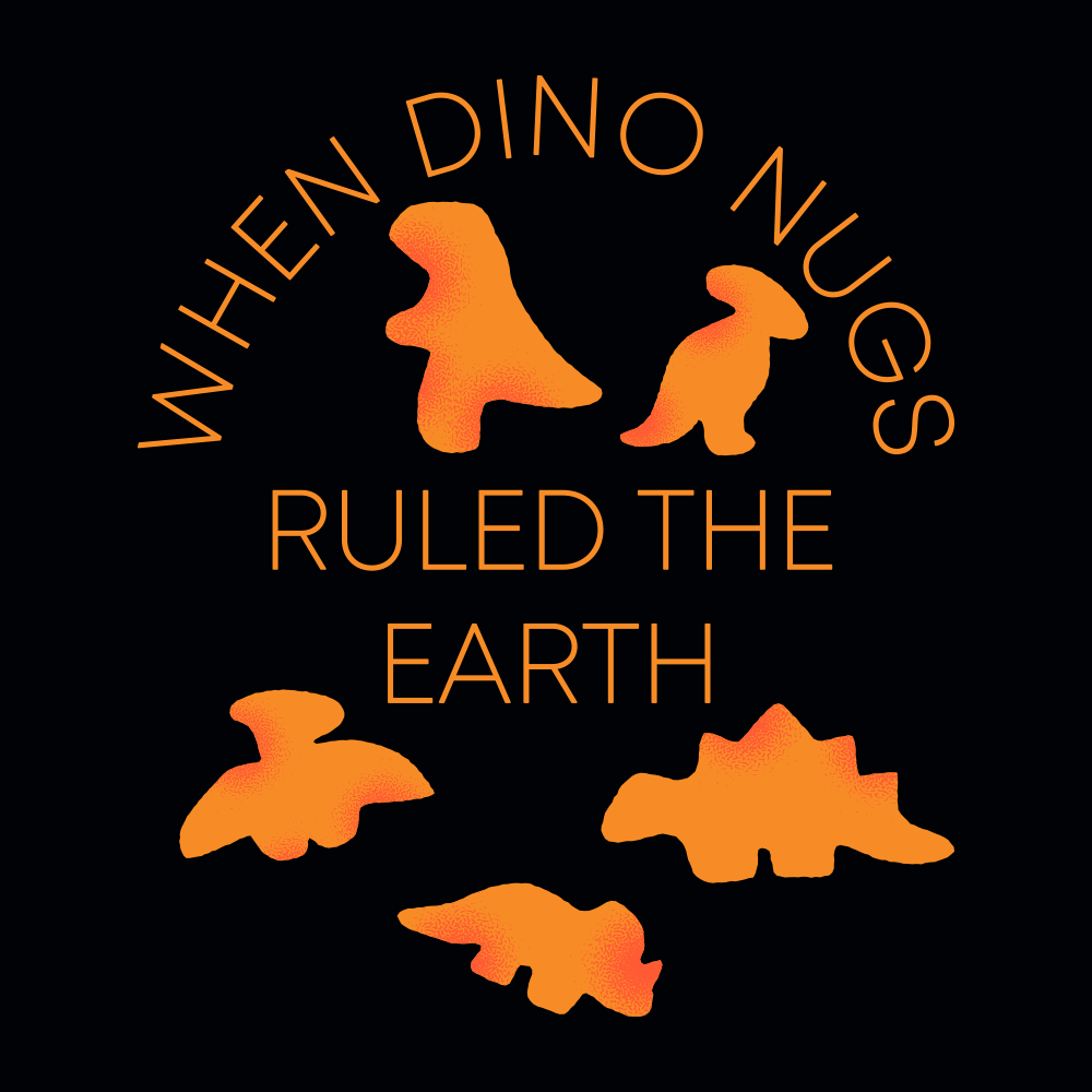 When Dino Nugs Ruled The Earth