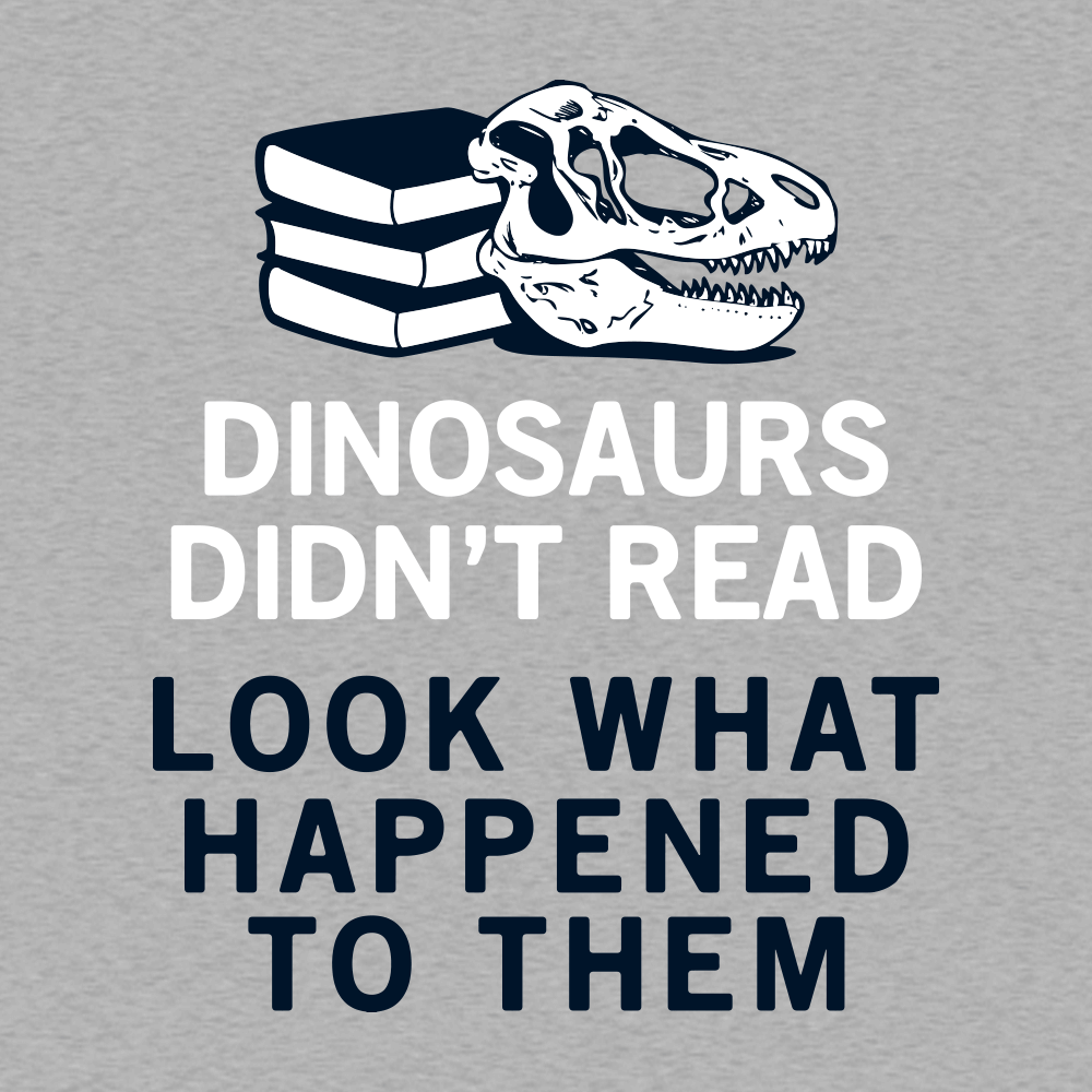 Dinosaurs Didn't Read
