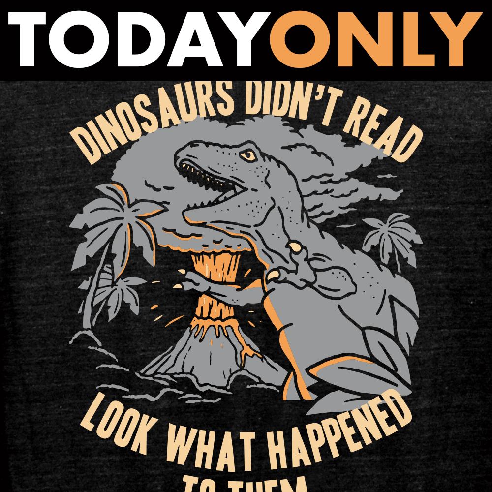 Dinosaurs Didn't Read Tri-Blend Limited Edition Tri-Blend