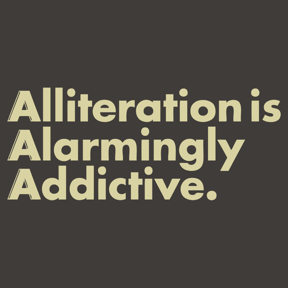 Alliteration Is Alarmingly Addictive