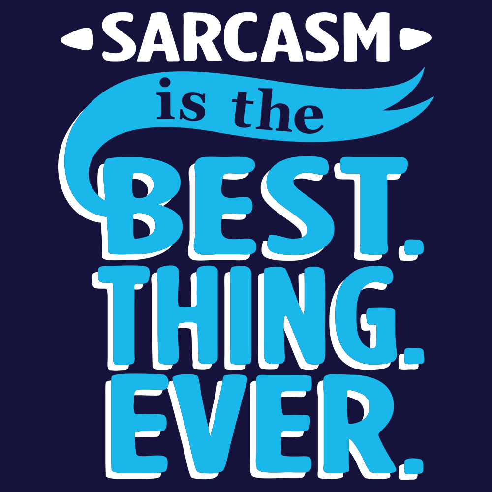 Sarcasm Is The Best Thing