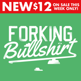 Forking Bullshirt