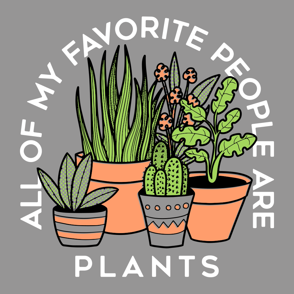 All Of My Favorite People Are Plants