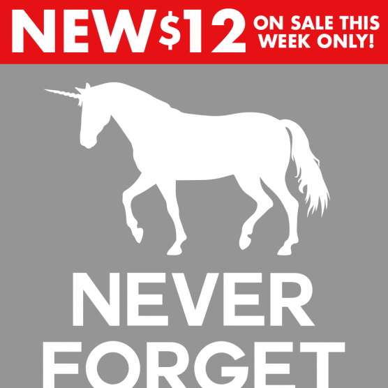 2ab5b28a9c5f T-Shirts. Check out our best sellers! Unicorn Never Forget
