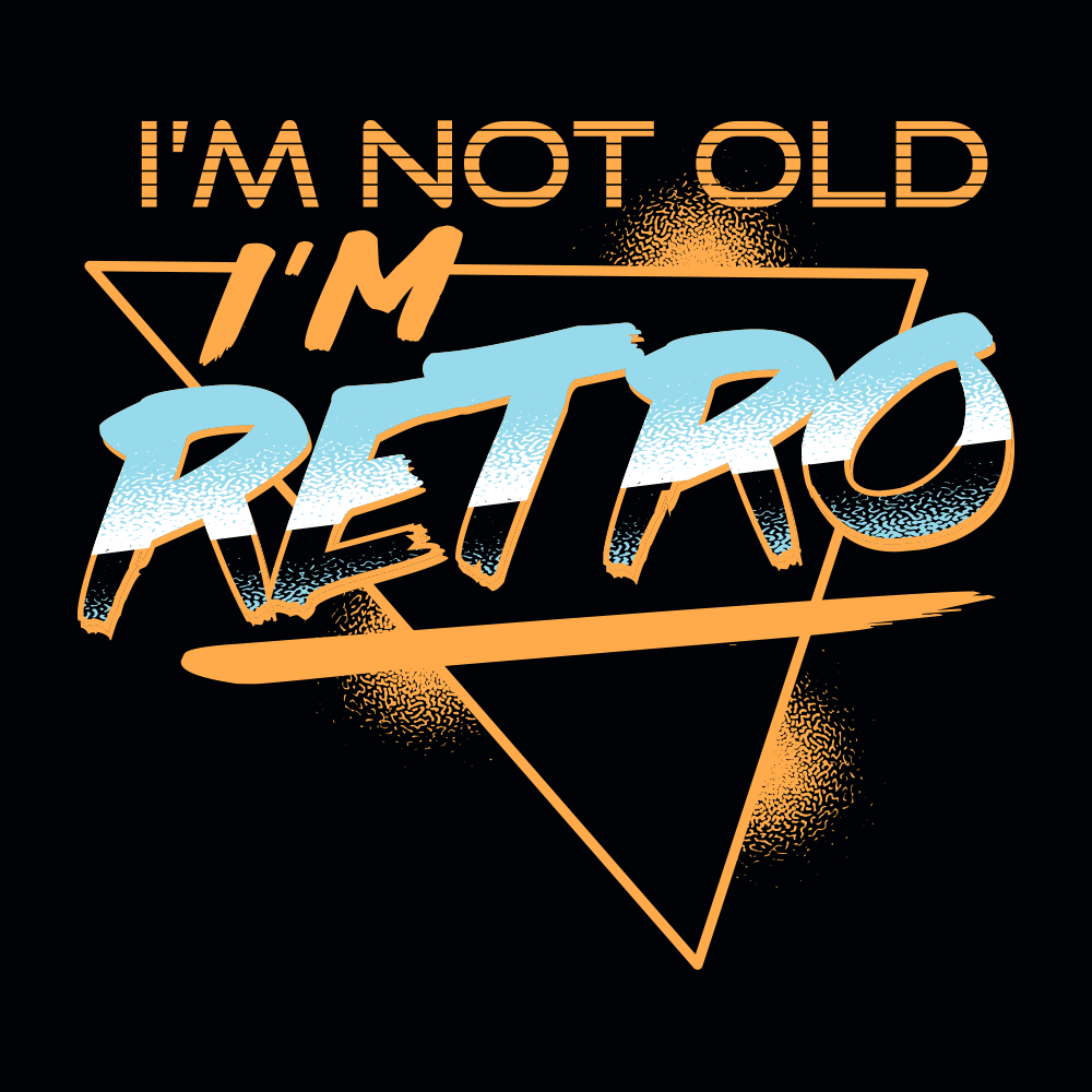 I'm Not Old I'm Retro