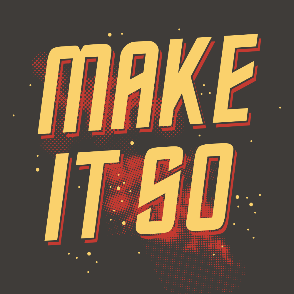 Make It So