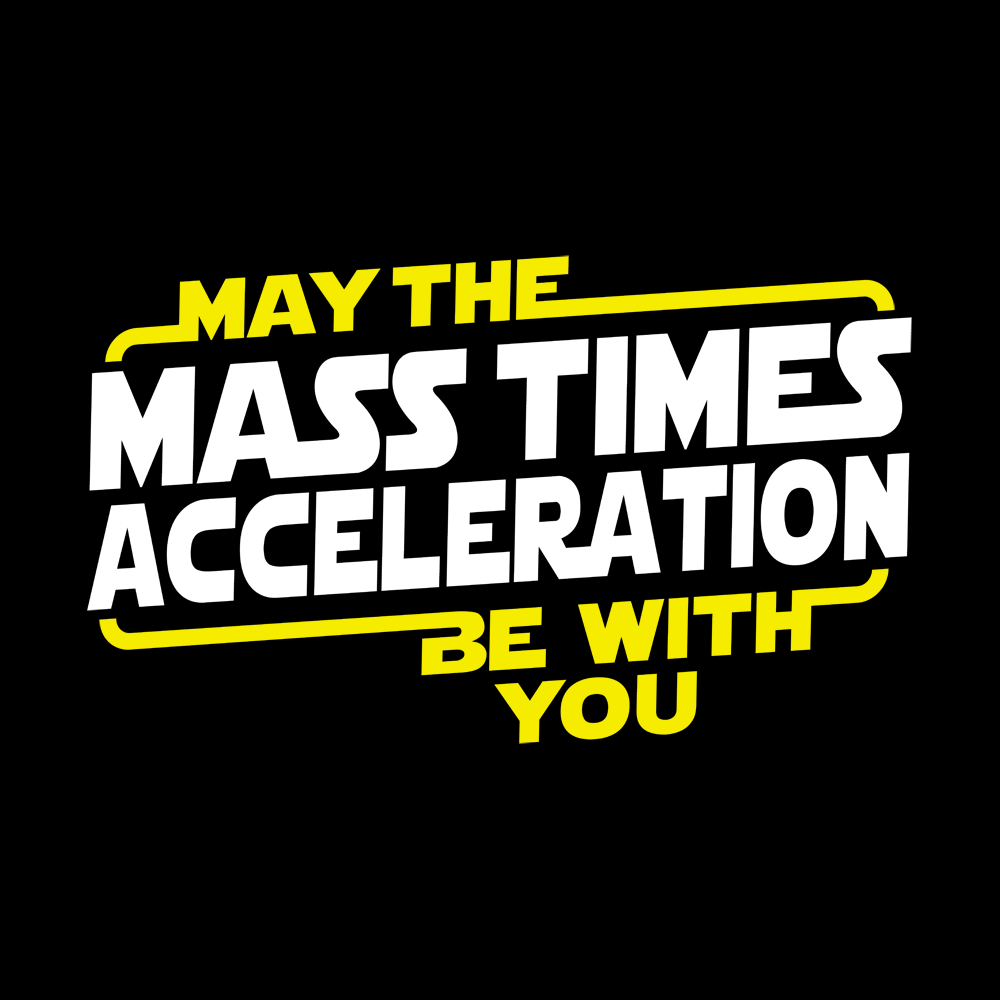 May The Mass x Acceleration