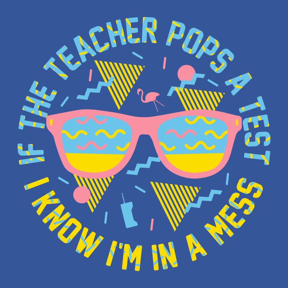If The Teacher Pops A Test