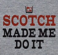 Scotch Made Me Do It