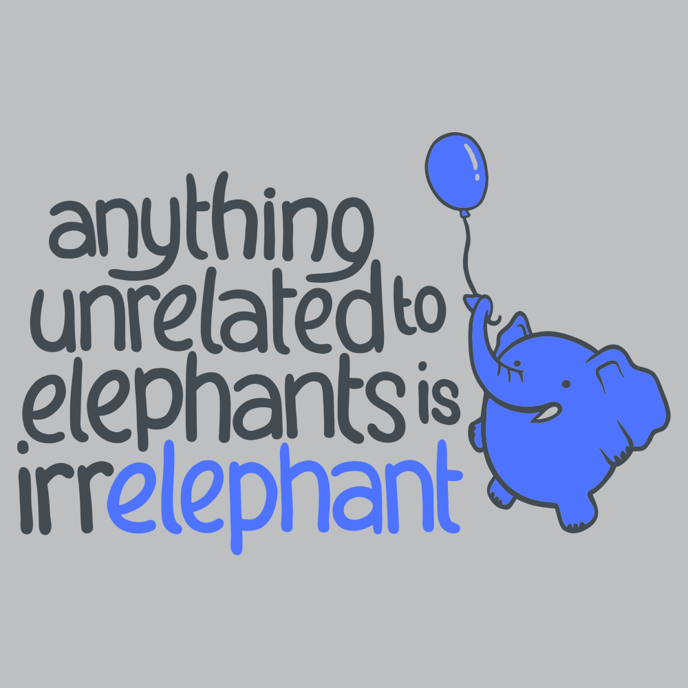 Anything Unrelated Elephants