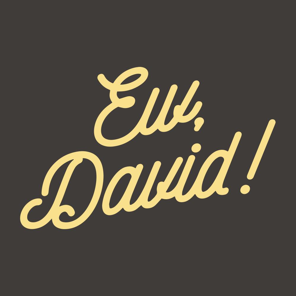 Ew, David!