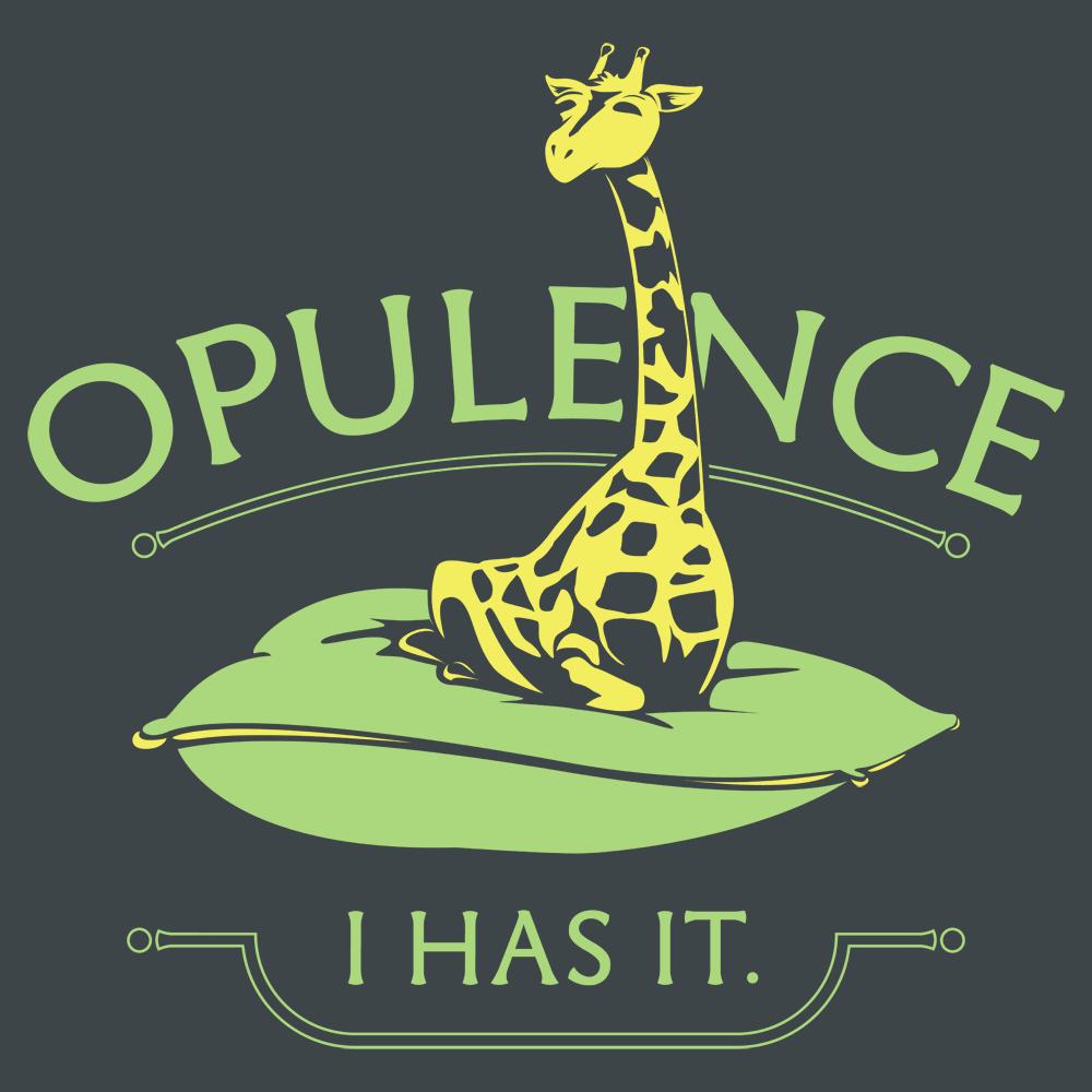 Opulence, I Has It.